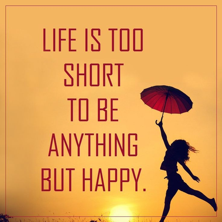 Life Is Too Short To Be Anything But Happy Quotes: 78 Best Images About Quotes On Pinterest
