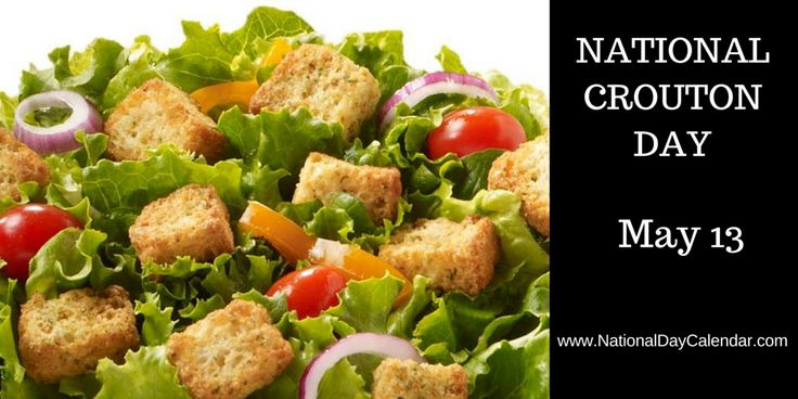 NATIONAL CROUTON DAY May 13