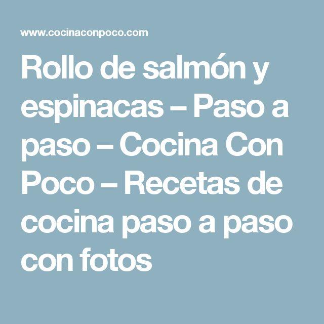 Rollo de salmón y espinacas – Paso a paso – Cocina Con Poco – Recetas de cocina paso a paso con fotos