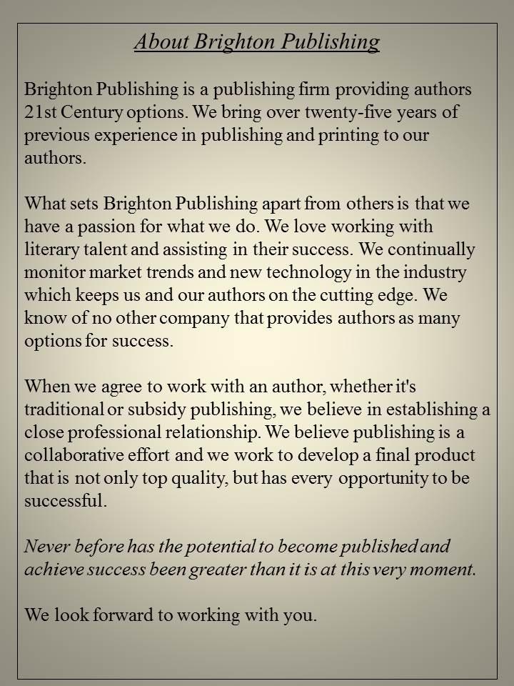 Please visit us @ http://www.facebook.com/pages/Brighton-Publishing-LLC/264547203657506