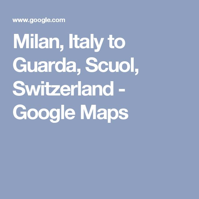 Milan, Italy to Guarda, Scuol, Switzerland - Google Maps