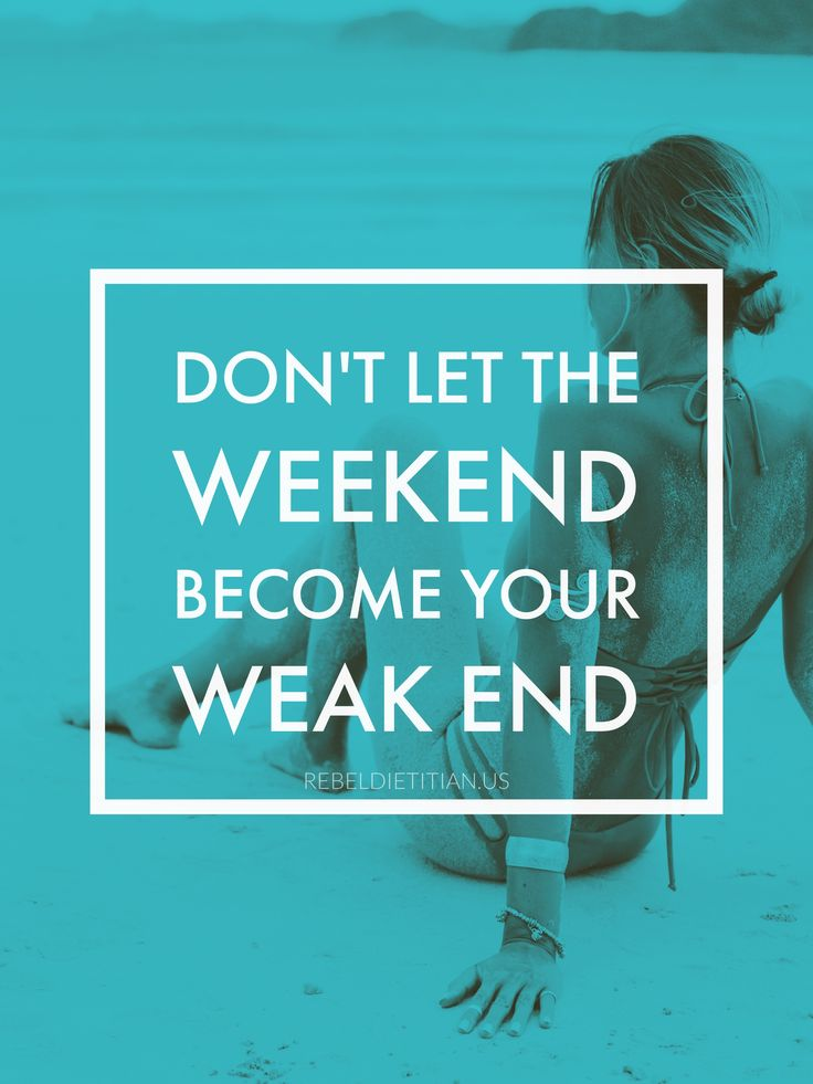 Don't let the weekend become your weak end. | Weekend ...