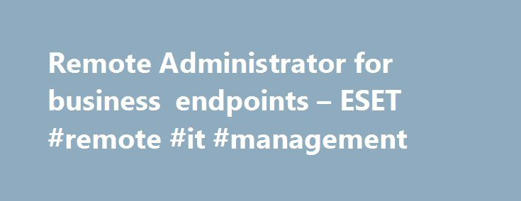Remote Administrator for business endpoints – ESET #remote #it #management http://miami.remmont.com/remote-administrator-for-business-endpoints-eset-remote-it-management/  # Remote endpoint administration Runs on both Windows and Linux. Deploy the desired components all at once with the general installer, or individually – or deploy as a Virtual Appliance. ESET Remote Administrator Server Handles communication with agents, collecting and storing application data. Can handle tens of thousands…