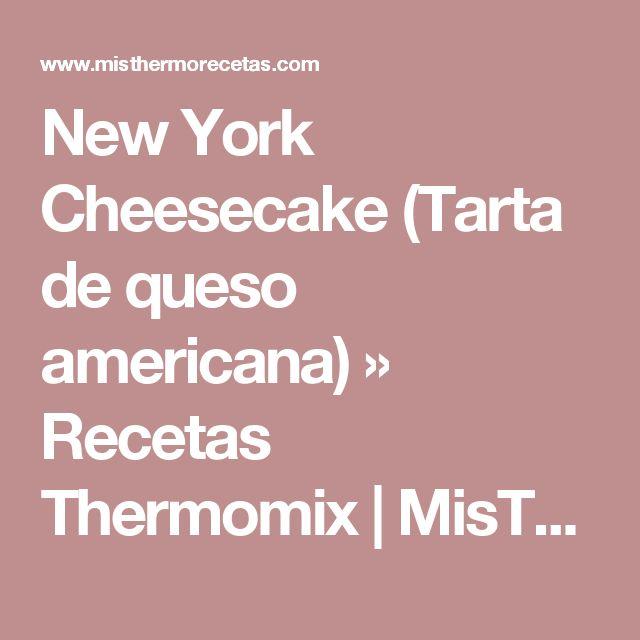 New York Cheesecake (Tarta de queso americana) » Recetas Thermomix | MisThermorecetas