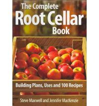 The Complete Root Cellar Book: Building Plans, Uses and 100 Recipes : Paperback : Steve Maxwell, Jennifer MacKenzie : 9780778802433