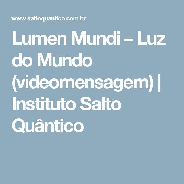 Lumen Mundi – Luz do Mundo (videomensagem) | Instituto Salto Quântico