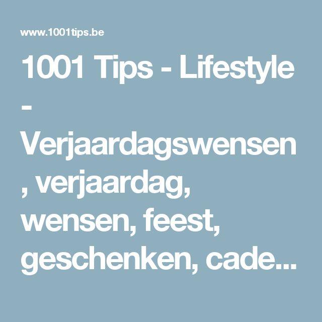 1001 Tips - Lifestyle - Verjaardagswensen, verjaardag, wensen, feest, geschenken, cadeaus, cados, kados,  verjaardagsgeschenken, geluk, vieren, gelukkig, vriendschap, verjaardagen, liefde, wijsheid, warmte, vriend, gezondheid,