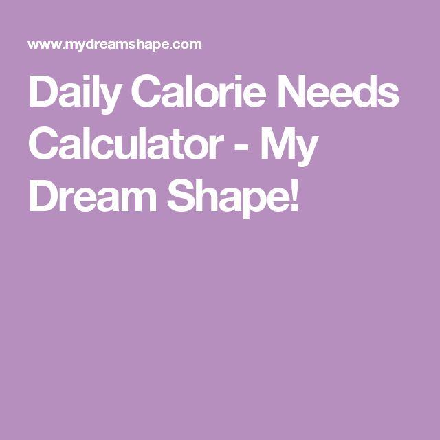 Daily Calorie Needs Calculator - My Dream Shape!