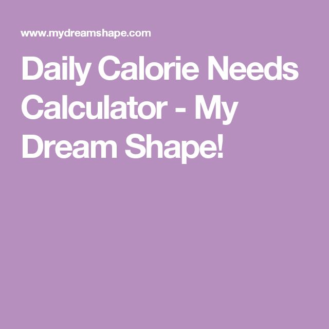 Daily Calorie Needs Calculator - My Dream Shape!