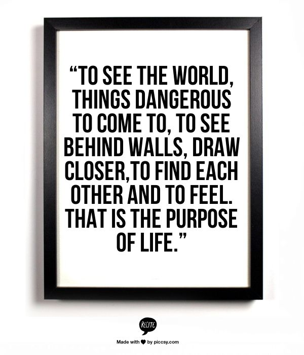 To see the world things dangerous to come to to see - Things you find on walls ...