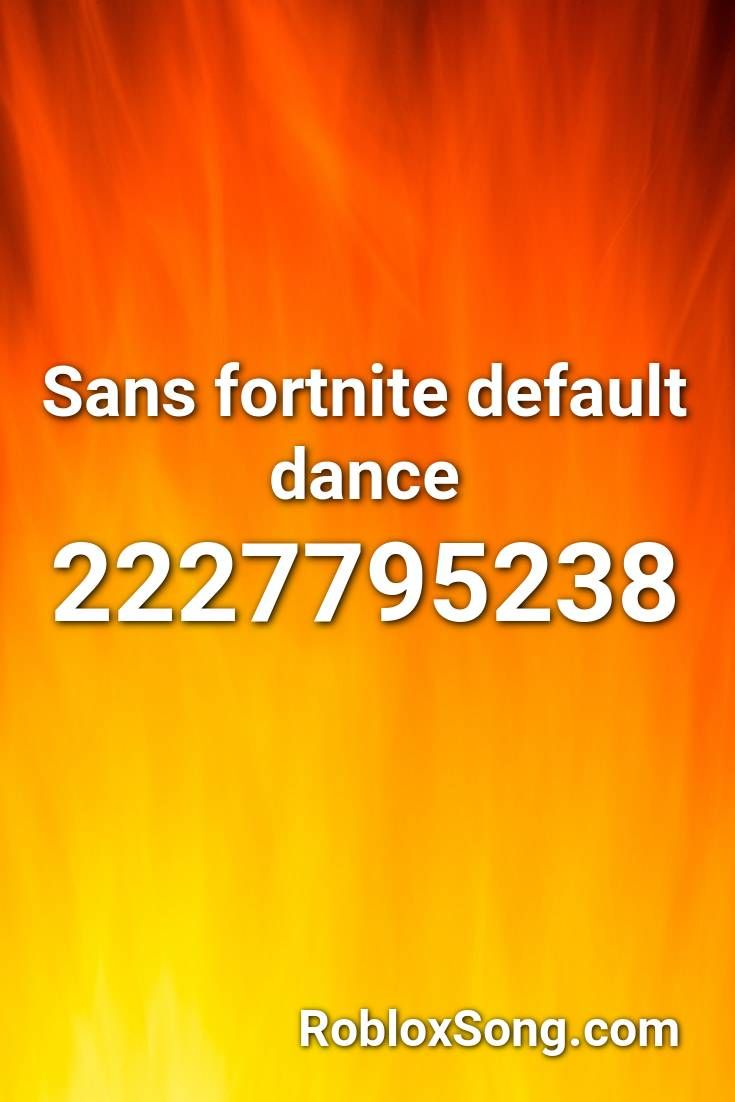Sans Fortnite Default Dance Roblox Id Roblox Music Codes In 2020