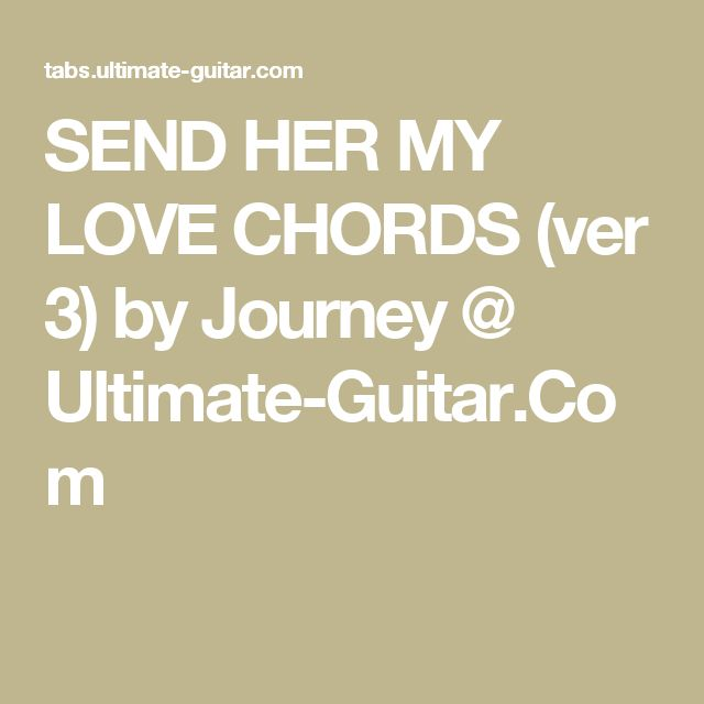 SEND HER MY LOVE CHORDS (ver 3) by Journey @ Ultimate-Guitar.Com