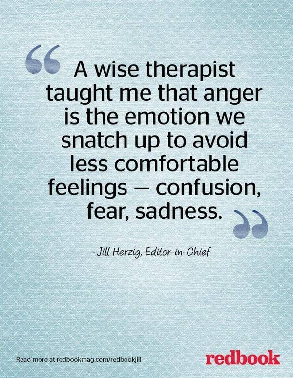 Anger is easier than sadness.  But it doesn't just go away. It sits until we eventually explode and anyone that happens to be in our way becomes a punching bag...