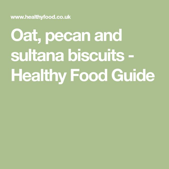 Oat, pecan and sultana biscuits - Healthy Food Guide
