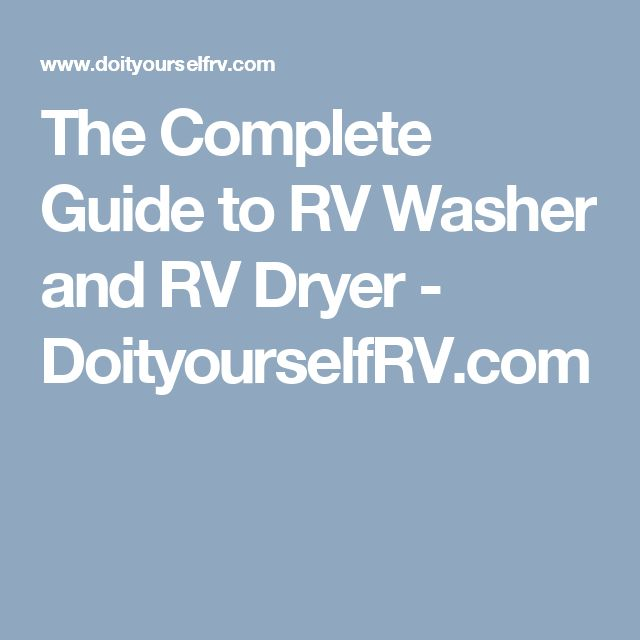 The Complete Guide to RV Washer and RV Dryer - DoityourselfRV.com