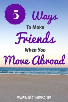 5 Ways To Make Friends When You Move Abroad - Migrating Miss #wanderlust #livingabroad #moveabroad #travel