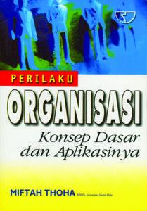 Buku Perilaku Organisasi Konsep Dasar dan Aplikasinya Penulis: Miftah Toha