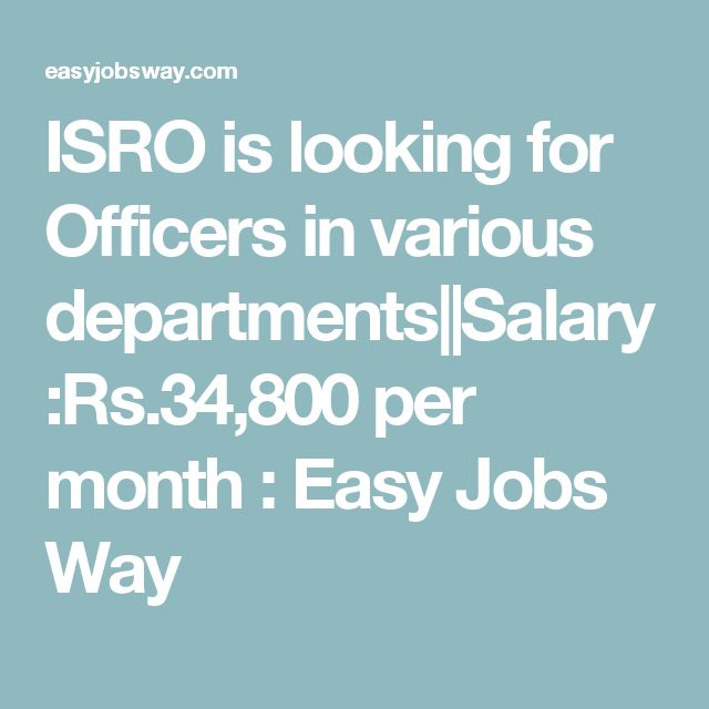 ISRO is looking for Officers in various departments||Salary:Rs.34,800 per month : Easy Jobs Way
