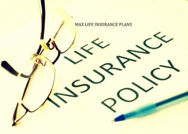Max Life Insurance Plan Max Life Insurance Plan Cater To The