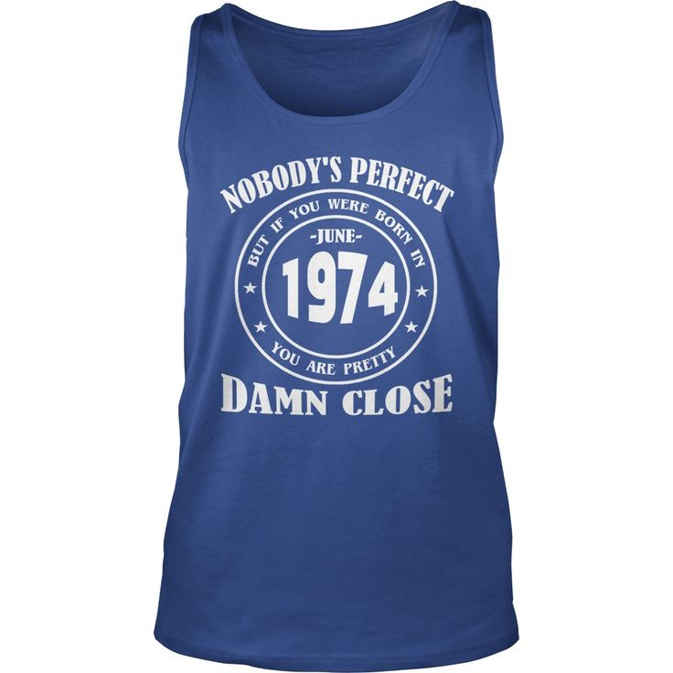 June 1974 Shirts nobody is perfect but if you were born in June 1974 Birthday T-Shirt Guys ladies tees Hoodie Sweat Vneck Shirt for Men and women #gift #ideas #Popular #Everything #Videos #Shop #Animals #pets #Architecture #Art #Cars #motorcycles #Celebrities #DIY #crafts #Design #Education #Entertainment #Food #drink #Gardening #Geek #Hair #beauty #Health #fitness #History #Holidays #events #Home decor #Humor #Illustrations #posters #Kids #parenting #Men #Outdoors #Photography #Products…