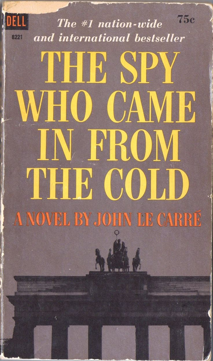 IThe Spy Who Came in from the Cold by John Le Carre (Love, love, love LeCarre.)