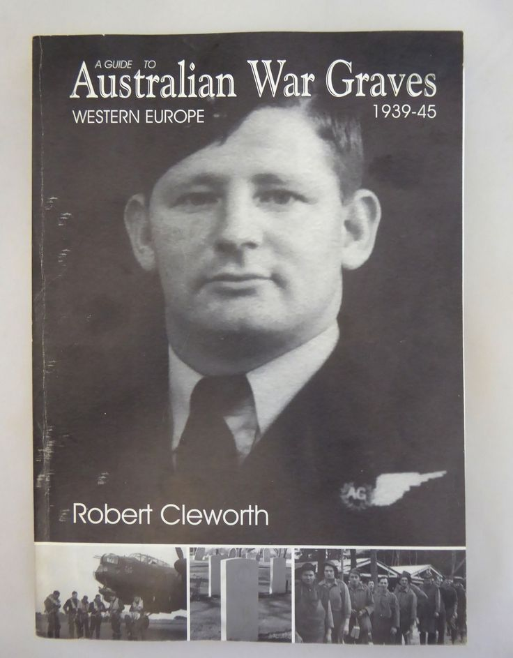 Book A Guide to Australian War Graves Western Europe 1939 -1945 Robert Cleworth ISBN 1864084723 - The Collectors Bag