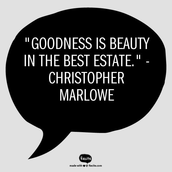 """Goodness is beauty in the best estate"". A beauty quote by Christopher Marlowe #BeautyQuotesTuesdays"