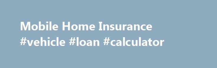 Mobile Home Insurance #vehicle #loan #calculator http://insurance.remmont.com/mobile-home-insurance-vehicle-loan-calculator/  #mobile home insurance # Mobile Home Insurance You are leaving AARPFinancial.com and going to the website of a trusted provider. The provider's terms, conditions and policies apply. Please return to AARPFinancial.com to learn more about other financial products and benefits. Get specialized insurance designed just for mobile and manufactured homes with the AARP®…