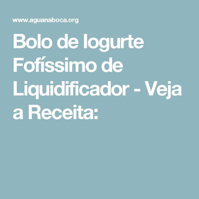 Bolo de Iogurte Fofíssimo de Liquidificador - Veja a Receita:
