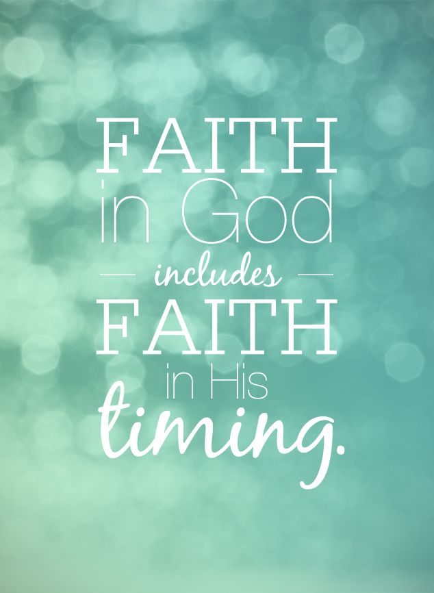 faith in God includes faith in His timing <3