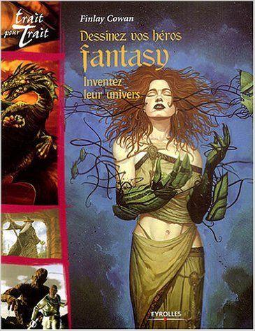 DESSINEZ VOS HÉROS FANTASY : INVENTEZ LEURS UNIVERS: Amazon.ca: FINLAY COWAN: Books
