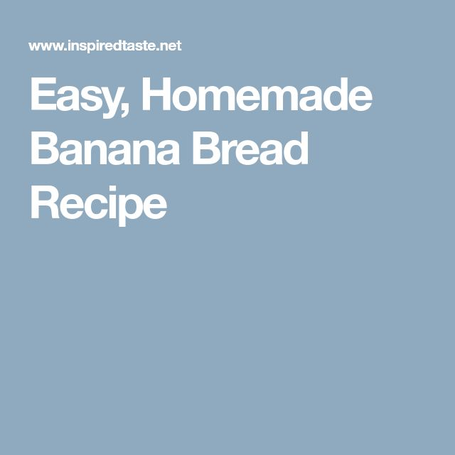 Easy, Homemade Banana Bread Recipe