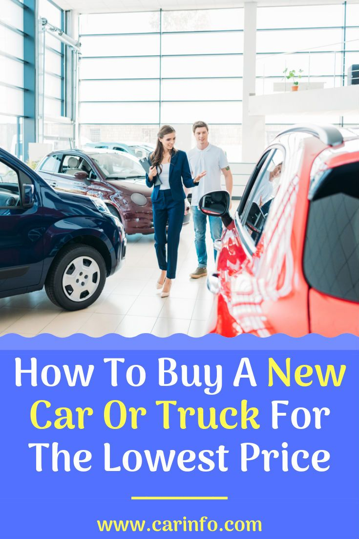 Money Saving Tips How To Buy A New Car Or Truck For The Lowest
