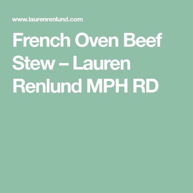French Oven Beef Stew – Lauren Renlund MPH RD