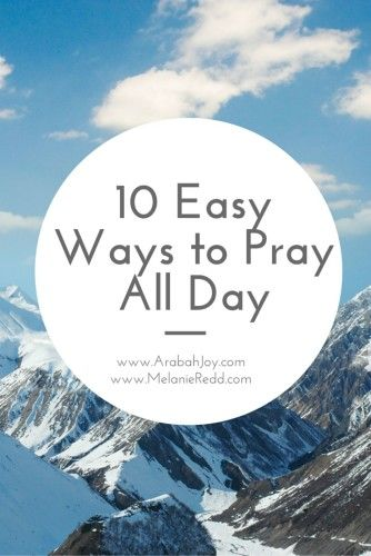 Is it possible to pray without ceasing? Here are ten ways to pray all day. Really!