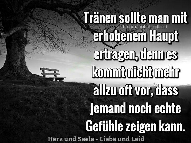 Tränen sollte man mit erhobenem Haupt...  Besucht uns auch auf ---> https://www.herz-und-seele.eu