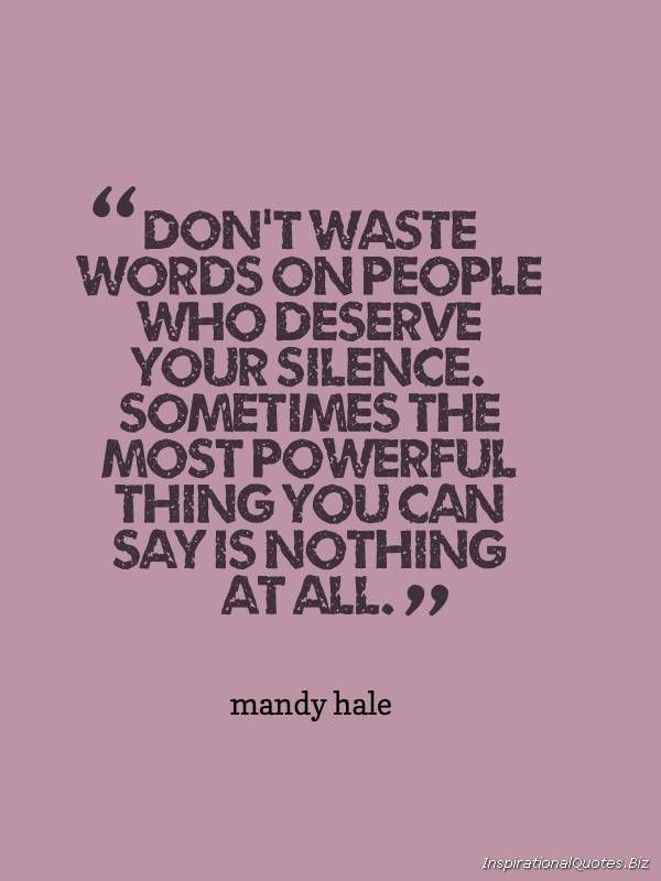 """""""Don't waste words on people who deserve your silence. sometimes the most powerful thing you can say is nothing at all."""" Inspirational Quote by Mandy Hale"""