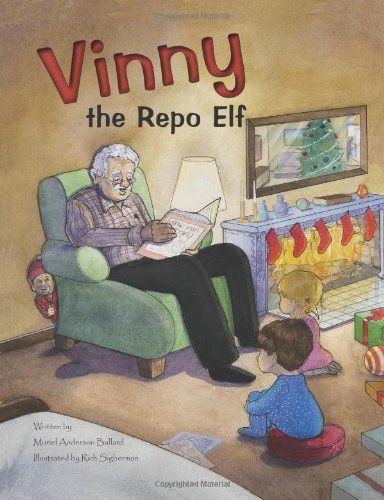 Vinny the Repo Elf - Written by Muriel Anderson Ballard - Illustrated by Rich Sigberman
