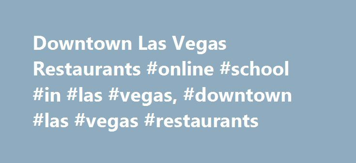Downtown Las Vegas Restaurants #online #school #in #las #vegas, #downtown #las #vegas #restaurants http://maine.remmont.com/downtown-las-vegas-restaurants-online-school-in-las-vegas-downtown-las-vegas-restaurants/  # Downtown Las Vegas Restaurants Downtown Las Vegas dining is evolving so fast, it has likely changed before you can read this sentence. Sure, the old-school favorites still hold their special charm: Binion's Steak House. The Golden Nugget Buffet. Hugo's Cellar. But the burgeoning…