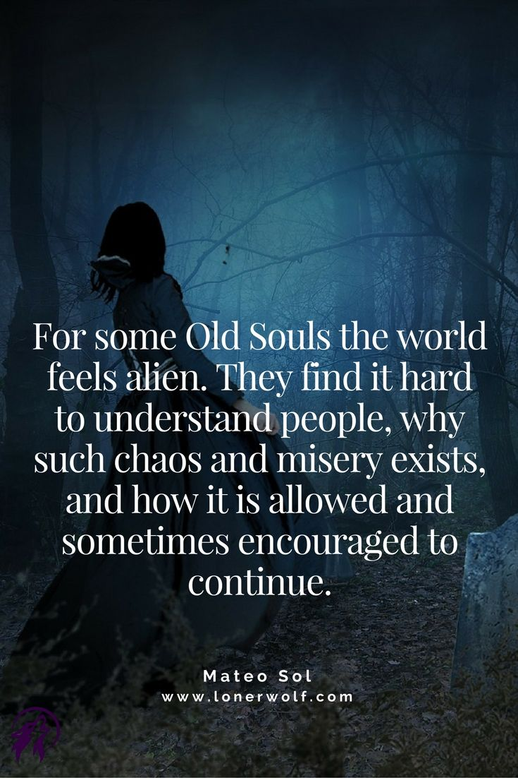 This is why you might feel like an alien on this planet ... *******Heather Eby-Fisher -- I am ABSOLUTELY an Old Soul! -- the picture is getting clearer... but the journey has only begun...