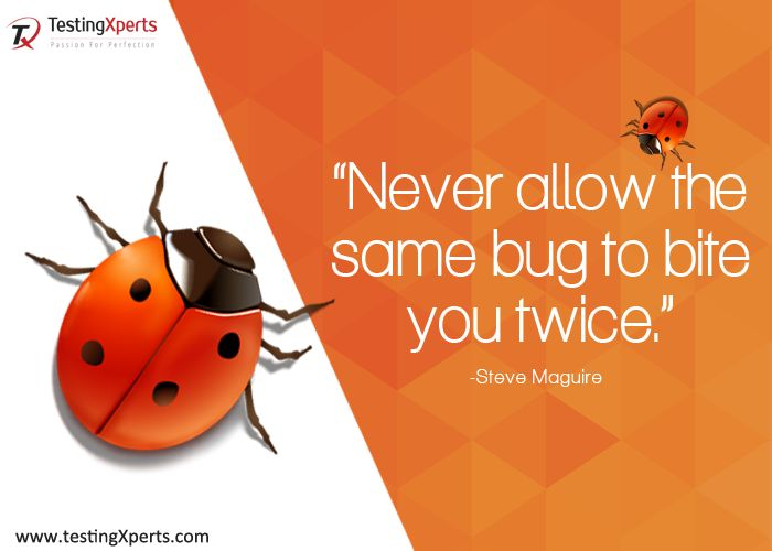 Never allow the same bug to bite you twice.  #TestingXperts #Bugs #Testing #SoftwareTestingCompany