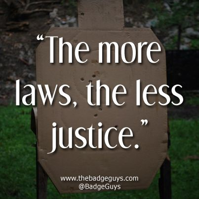 Quotes On Justice | Quotes Justice Being Served ~ More Laws Less Justice Quote - The Badge ...