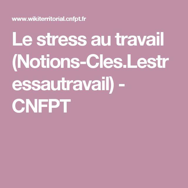 Le stress au travail (Notions-Cles.Lestressautravail) - CNFPT