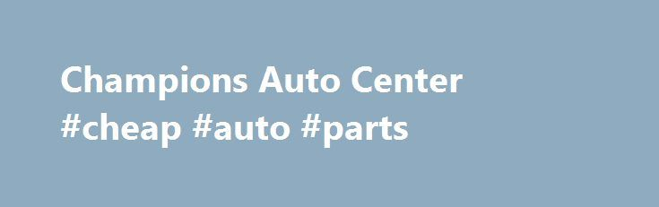 Champions Auto Center #cheap #auto #parts http://auto.remmont.com/champions-auto-center-cheap-auto-parts/  #champion auto parts # WE ARE EXPERTS ACCESS YOUR ONLINE GARAGE OR SCHEDULE AN APPOINTMENT. CLICK HERE WHY CHOOSE US? We are different! Champions Auto Center Complete Auto Care is different. We are positively involved in your world offering not only the best customer service, quality products and the right solutions for your auto care [...]Read More...The post Champions Auto Center…