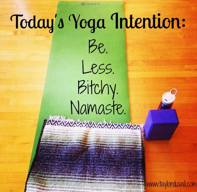 On Yoga Mart and Being Less Bitchy. #yoga www.taylorduvall.com