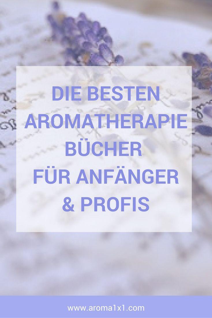 Die besten Aromatherapie Bücher für Anfänger und Anfänger. Plus vielen andere Ressourcen: Aromatherapie Kurse, Ätherische Öle, Naturkosmetik, Online Shops, uvw.