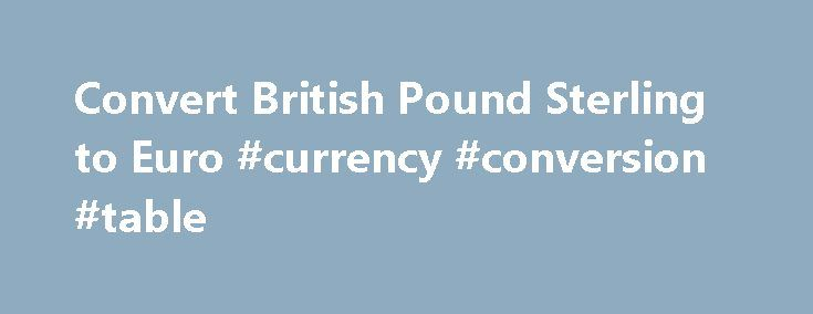 Convert British Pound Sterling to Euro #currency #conversion #table http://currency.remmont.com/convert-british-pound-sterling-to-euro-currency-conversion-table/  #euro pound exchange rate # Convert British Pound Sterling to Euro | GBP to EUR Convert British Pound Sterling to Euro | GBP to EUR GBP – British Pound Sterling AED – United Arab Emirates Dirham ARS – Argentine Peso AUD – Australian Dollar AWG – Aruban Florin BAM – Bosnia and Herzegovina convertible mark […]