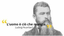 Secondo feuerbach 'l'uomo è ciò che mangia', nel senso che gli alimenti sono essenziali per l'essere umano, in quanto il corpo per poter permettere alla mente di lavorare bene, ha bisogno di nutrimento... La filosofia di Feuerbach è una forma di umanismo e filantropismo