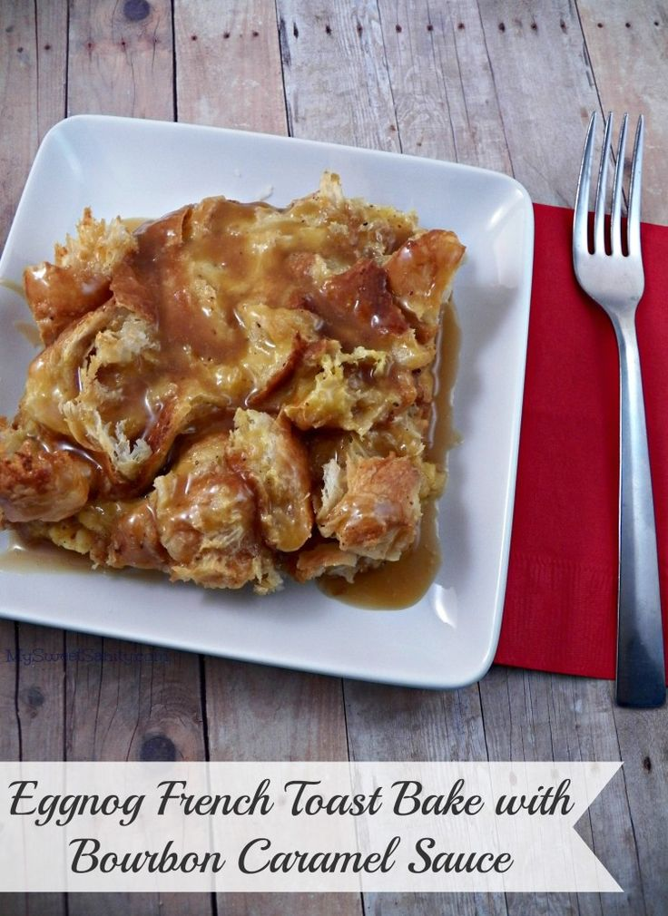 Eggnog French Toast Bake with Bourbon Caramel Sauce - My Sweet Sanity