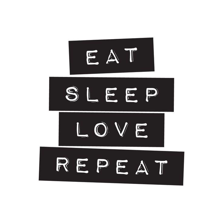 Eat Sleep Love Repeat